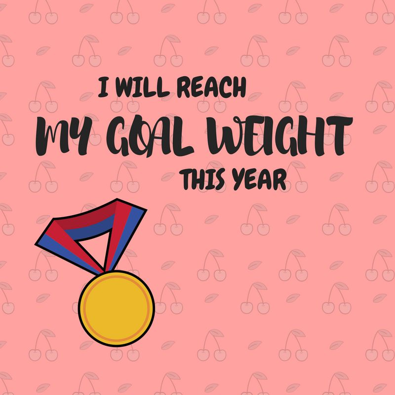 I will reach my goal weight this year