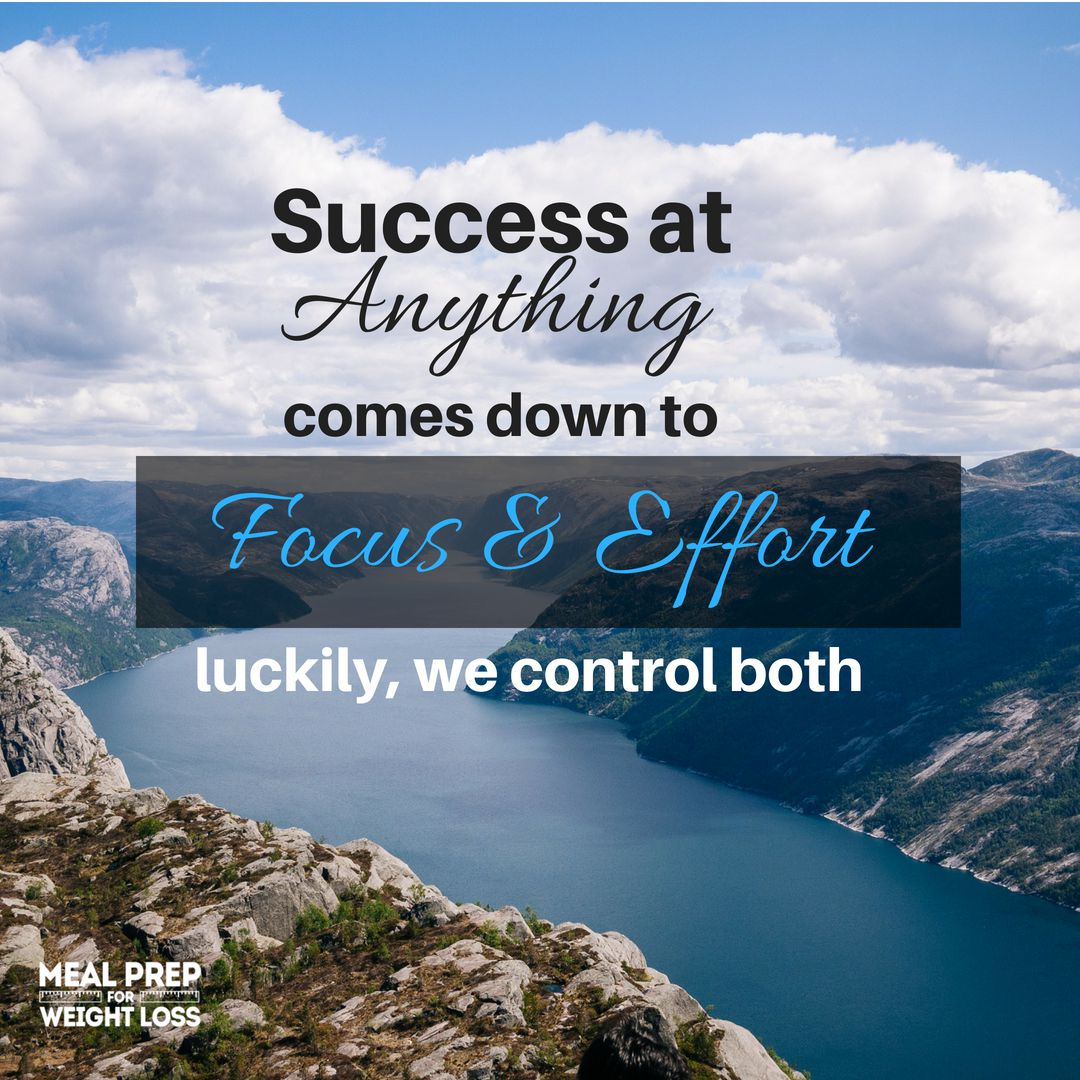 Success at anything comes down to focus & effort. Luckily, we control both