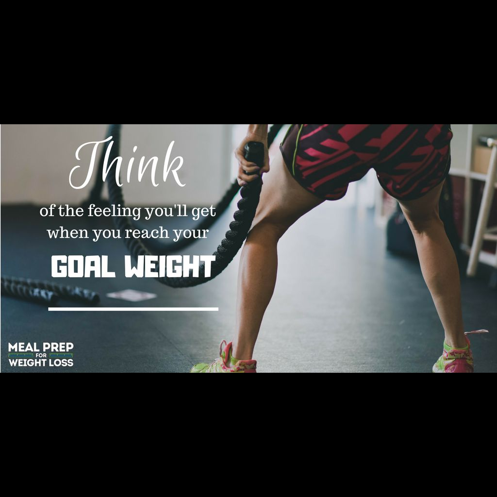 Think of the feeling you'll get when you reach your goal weight