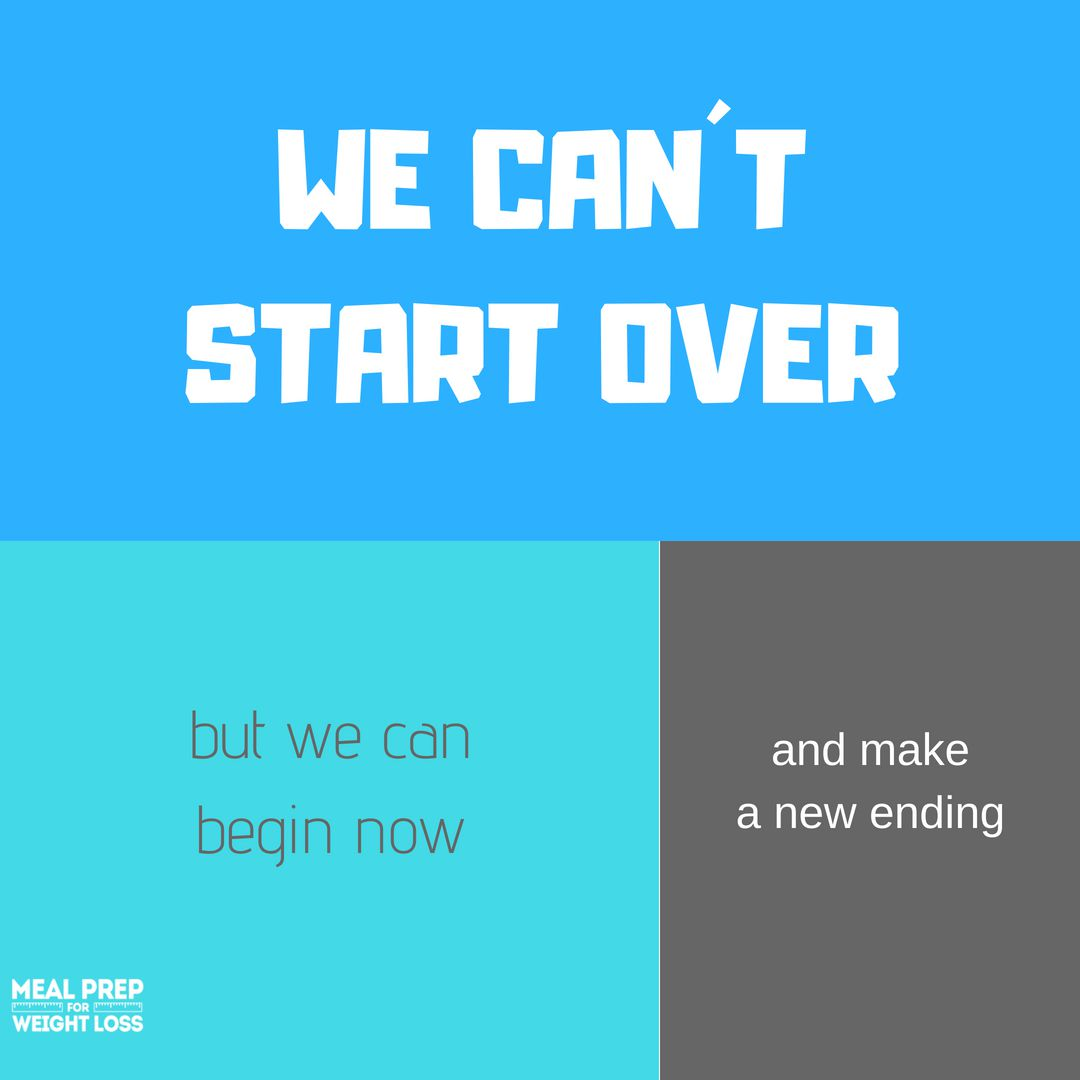 We can't start over, but we can begin now and make a new ending